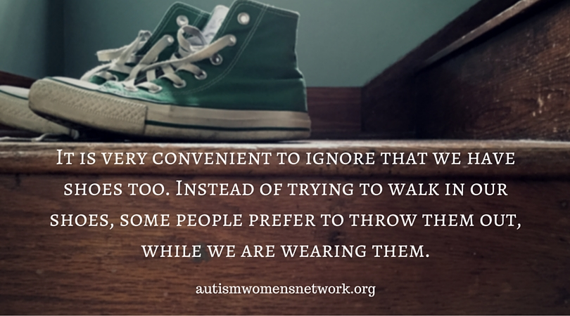 "Image has the text ""It is very convenient to ignore that we have shoes too. Instead of trying to walk in our shoes, some people prefer to throw them out, while we are wearing them. autismwomensnetwork.org"" Background photo is a pair of green sneakers sitting sitting on a wooden staircase."