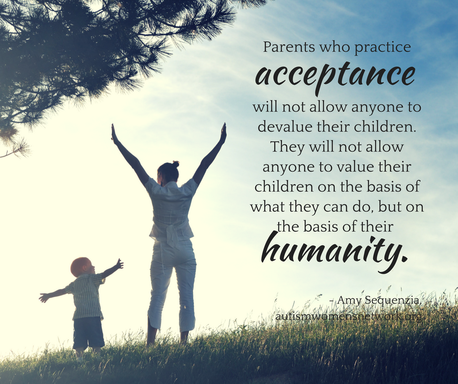 "Image description: photo of a parent and child standing side by side in a sunny field, with their arms raised and outstretched as they gaze at each other. Text says, ""Parents who practice acceptance will not allow anyone to devalue their children. They will not allow anyone to value their children on the basis of what they can do, but on the basis of their humanity. - Amy Sequenzia, awnnetwork.org"""