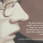 "Image description: painting of a person's face in profile (courtesy of deejmovie.com), with the text ""The film shows that an autistic person is worthy, however, not only for the things they can do or what they might achieve some day. - Lei Wiley-Mydske, autismwomensnetwork.org"""