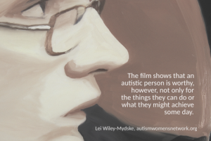 "Image description: painting of a person's face in profile (courtesy of deejmovie.com), with the text ""The film shows that an autistic person is worthy, however, not only for the things they can do or what they might achieve some day. - Lei Wiley-Mydske, awnnetwork.org"""