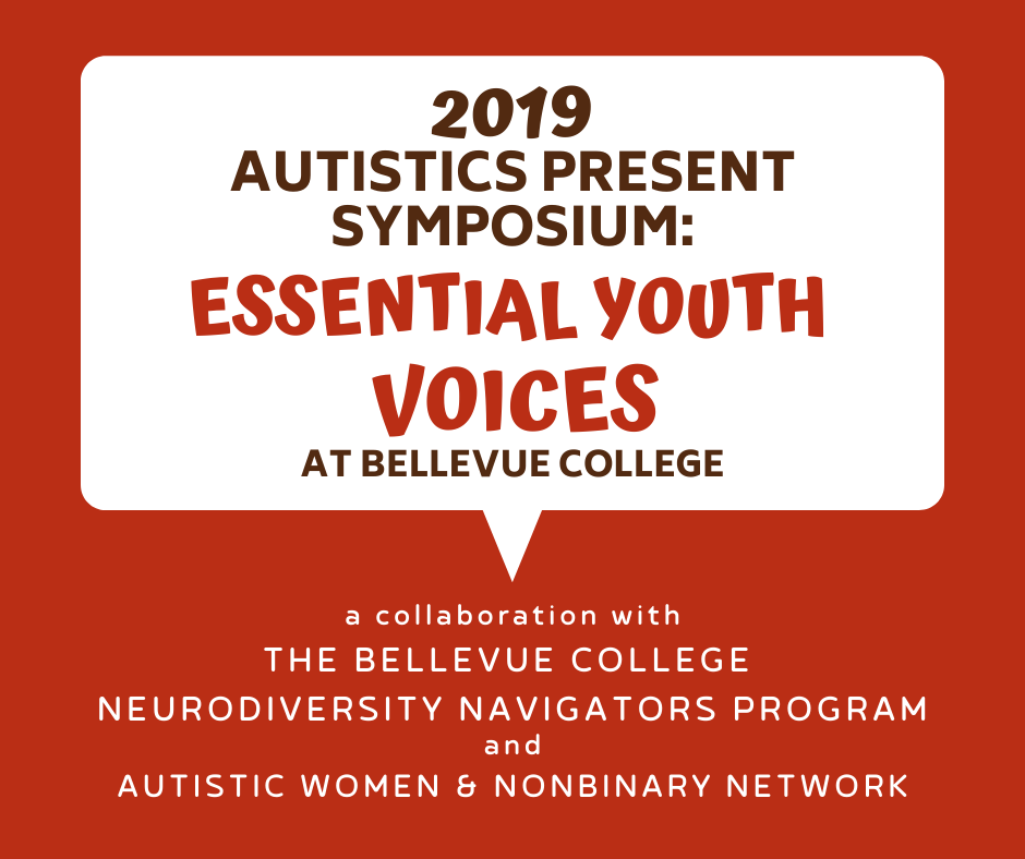 Image text says: 2019 Autistics Present Symposium: Essential Youth Voices at Bellevue College a collaboration with The Bellevue College Neurodiversity Navigators Program and Autistic Women & Nonbinary Network.