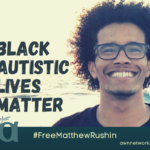 "Image is a photo of Matthew Rushin smiling with the ocean in the background. Text says ""Black Autistic Lives Matter"" in all caps; the AWN logo in muted teal; ""FreeMatthewRushin"" and ""awnnetwork.org"""