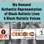 We Demand Authentic Representation of Black Autistic Lives & Black Autistic Voices. Banner with logos for AWN, Fidgets & Fries, Color of Autism Foundation, Thriving on the Spectrum, and Not Your Mama's Autism with Lola Dada-Olley. Background of microphones in front of crowd.